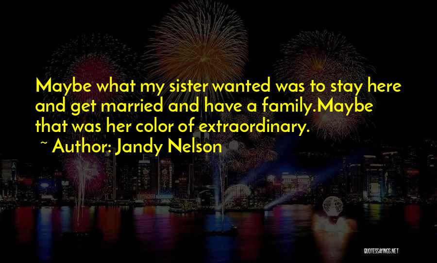 My Sister Marriage Quotes By Jandy Nelson