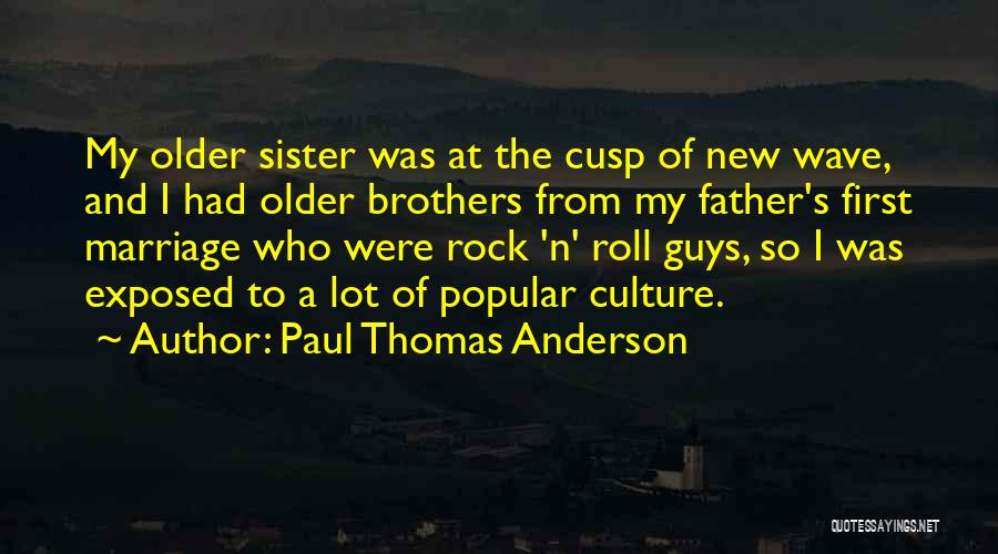 My Sister Marriage Quotes By Paul Thomas Anderson