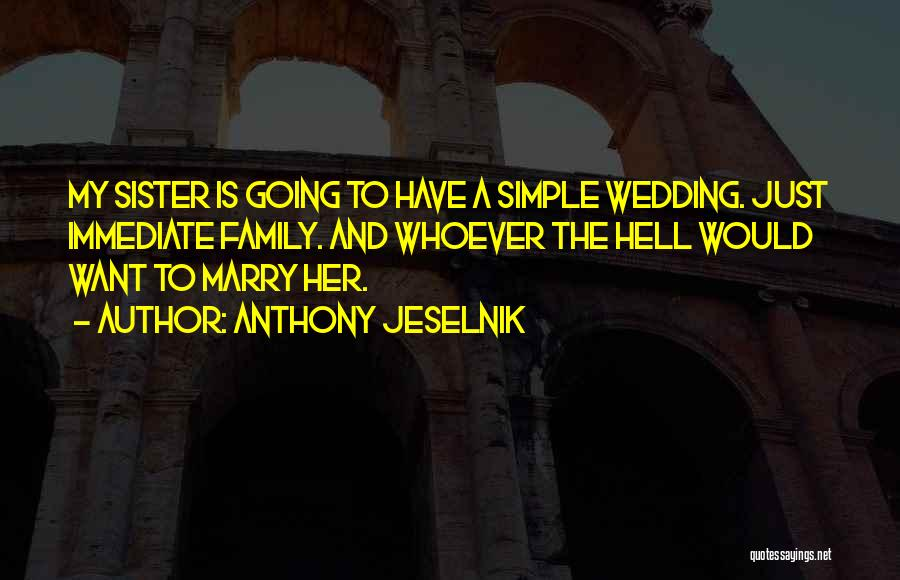 My Sister's Wedding Quotes By Anthony Jeselnik