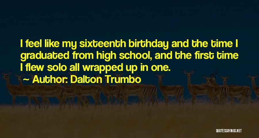 My Sixteenth Birthday Quotes By Dalton Trumbo