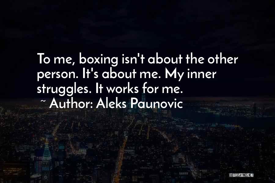 My Struggles Quotes By Aleks Paunovic