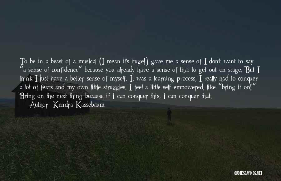 My Struggles Quotes By Kendra Kassebaum