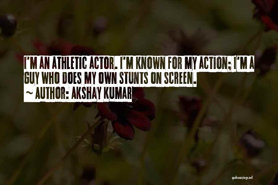My Stunts Quotes By Akshay Kumar