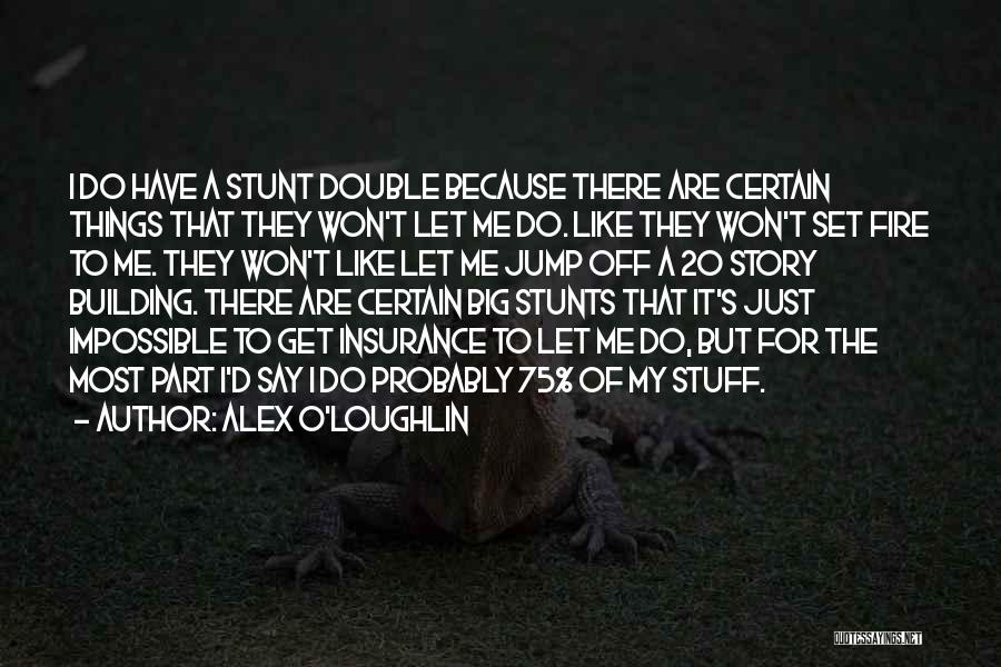My Stunts Quotes By Alex O'Loughlin