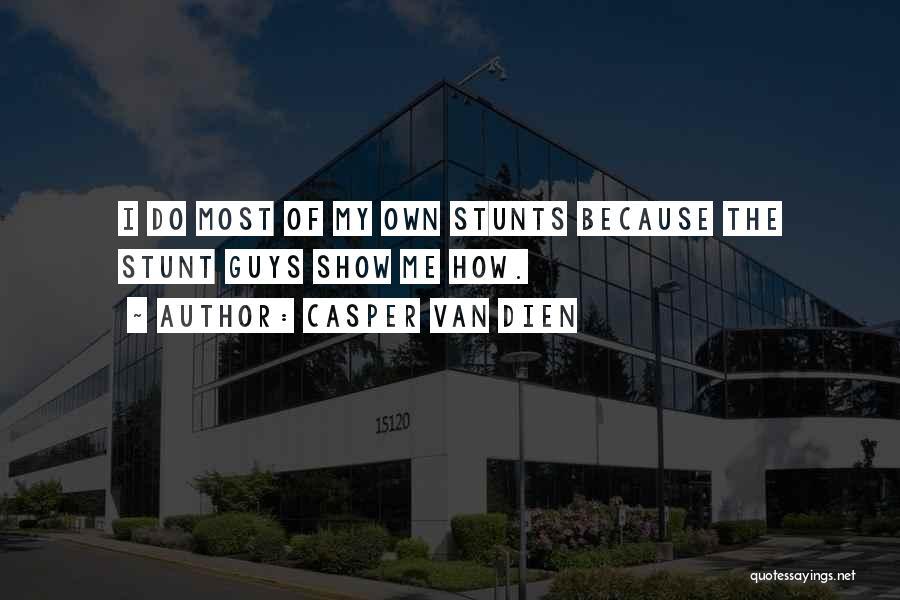 My Stunts Quotes By Casper Van Dien