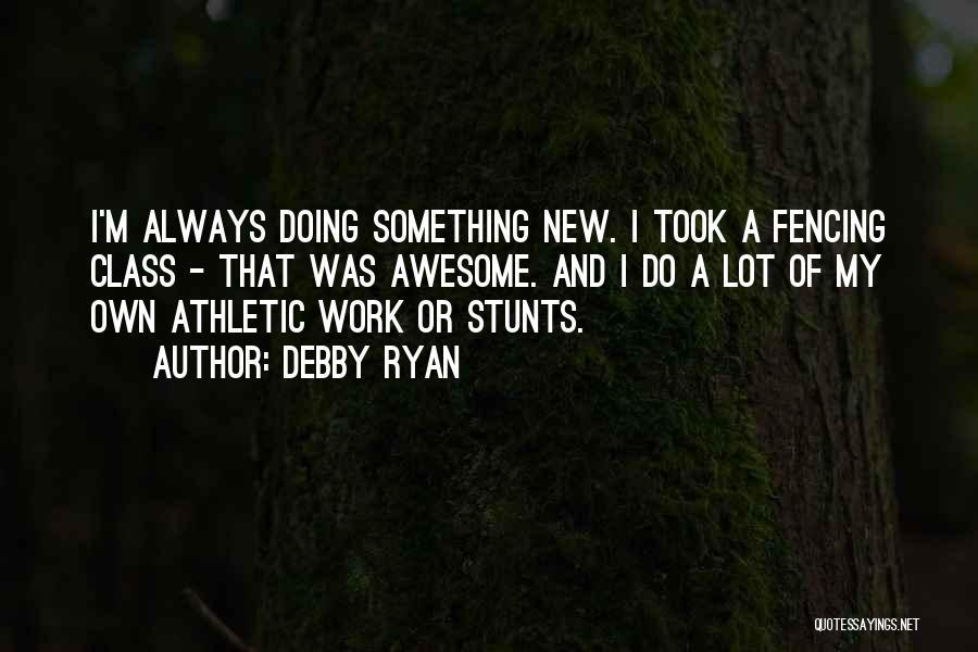 My Stunts Quotes By Debby Ryan