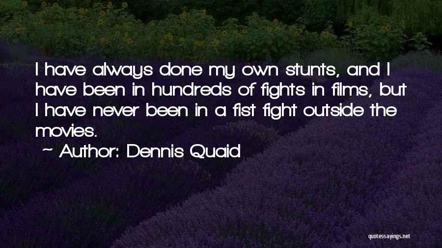 My Stunts Quotes By Dennis Quaid