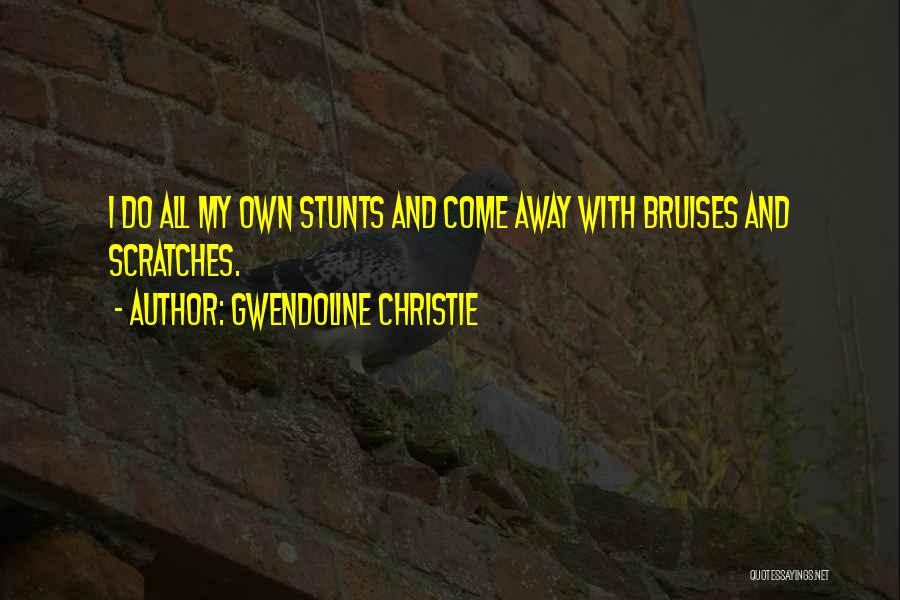 My Stunts Quotes By Gwendoline Christie