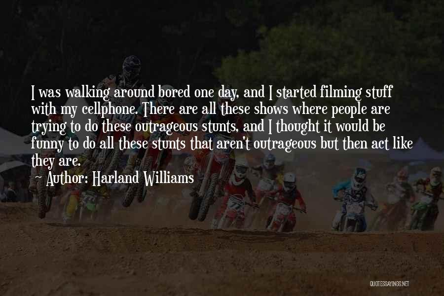 My Stunts Quotes By Harland Williams