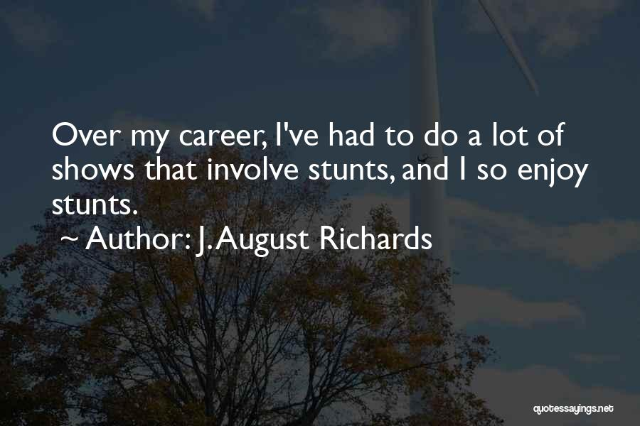 My Stunts Quotes By J. August Richards