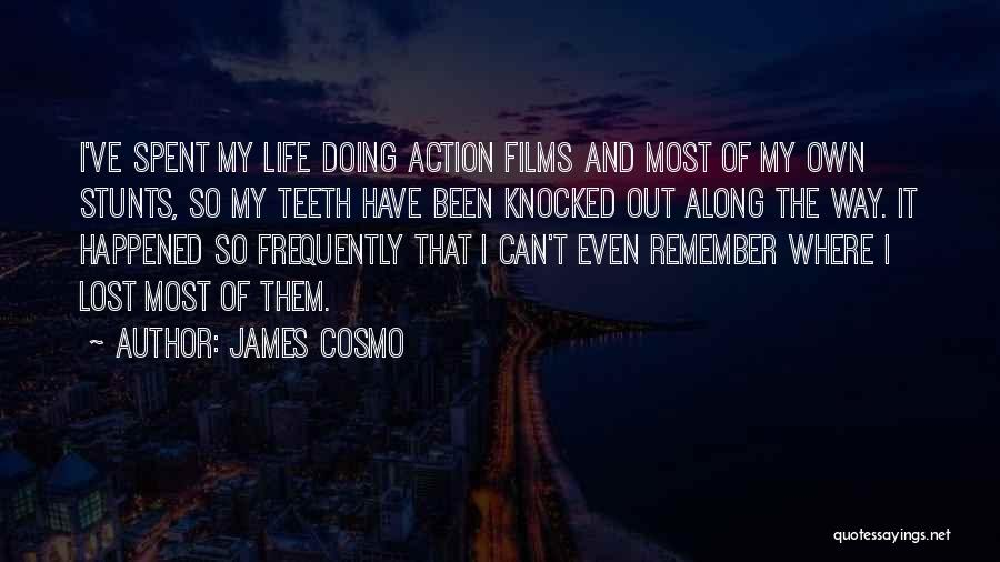 My Stunts Quotes By James Cosmo