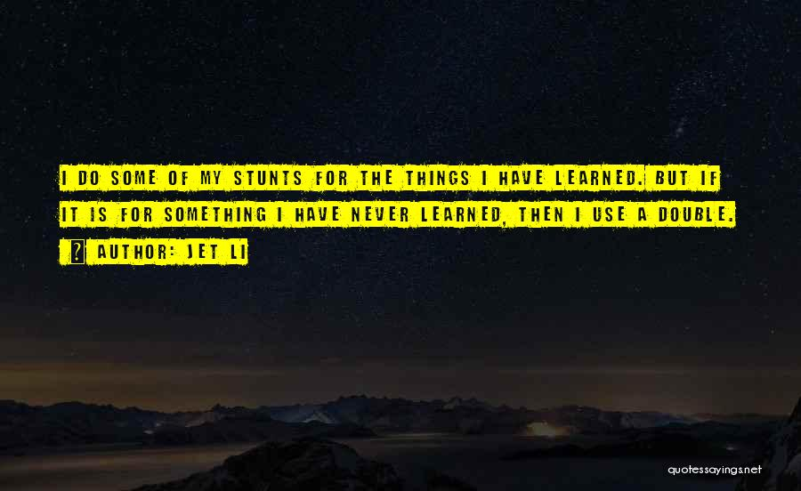 My Stunts Quotes By Jet Li