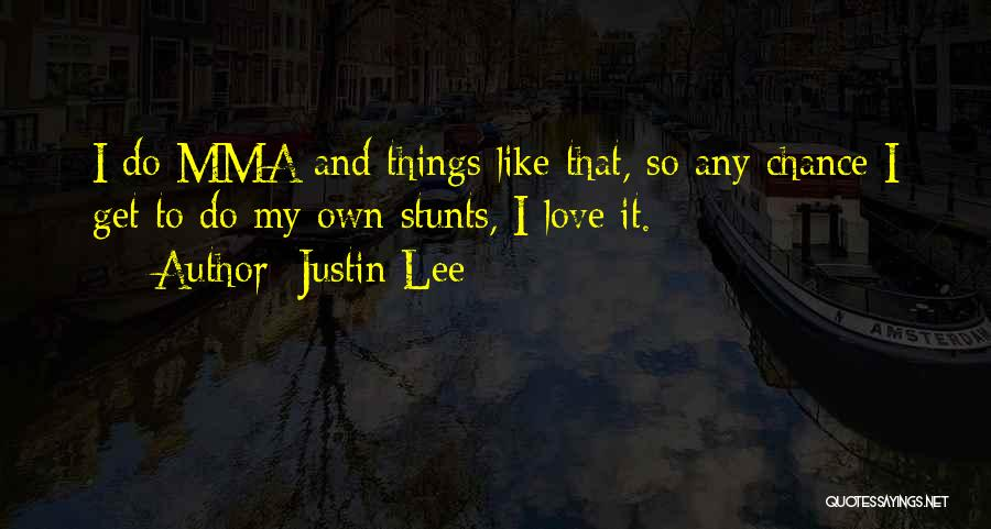 My Stunts Quotes By Justin Lee