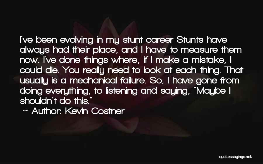 My Stunts Quotes By Kevin Costner