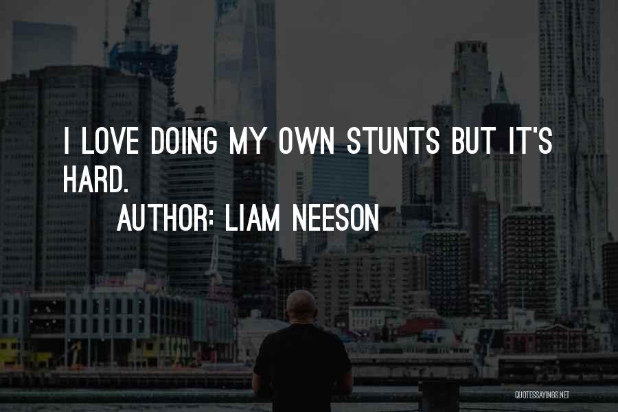 My Stunts Quotes By Liam Neeson