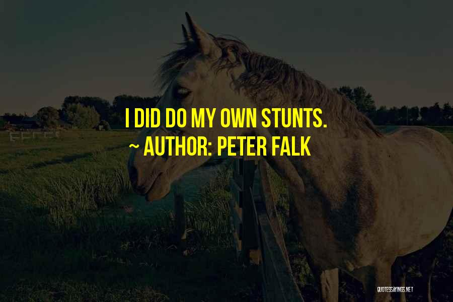 My Stunts Quotes By Peter Falk