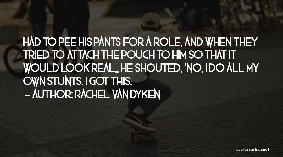 My Stunts Quotes By Rachel Van Dyken