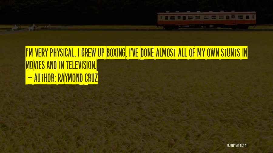 My Stunts Quotes By Raymond Cruz