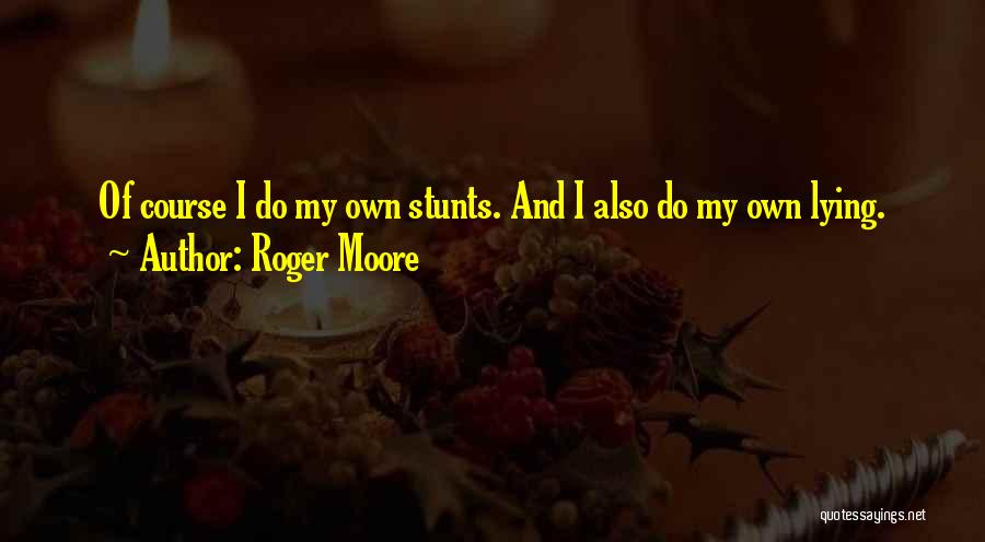 My Stunts Quotes By Roger Moore