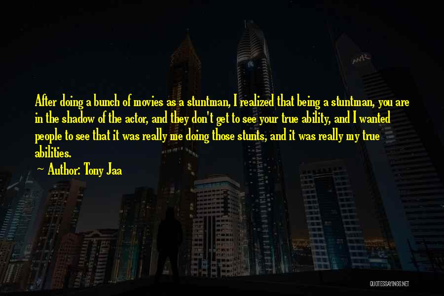 My Stunts Quotes By Tony Jaa