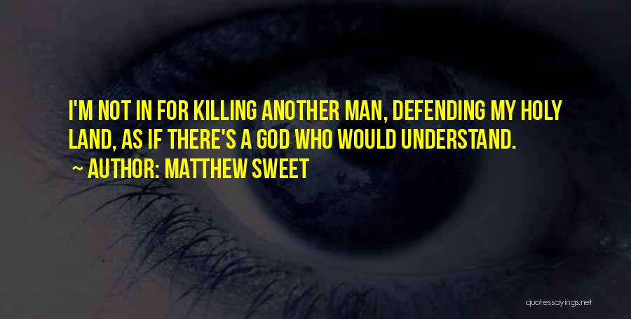 My Sweet Man Quotes By Matthew Sweet