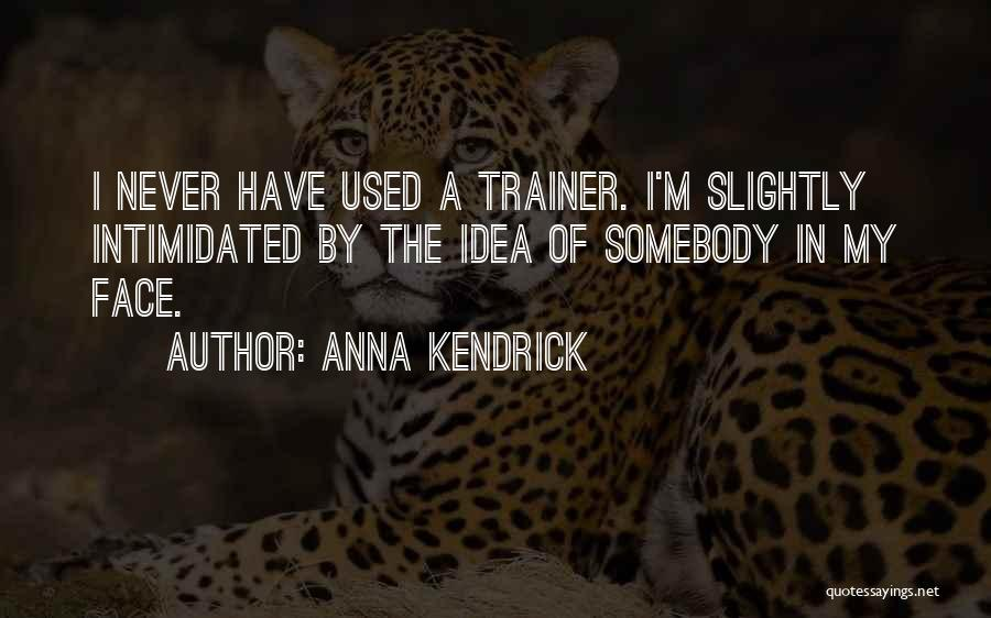 My Trainer Quotes By Anna Kendrick
