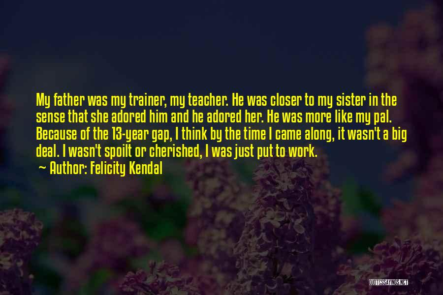 My Trainer Quotes By Felicity Kendal