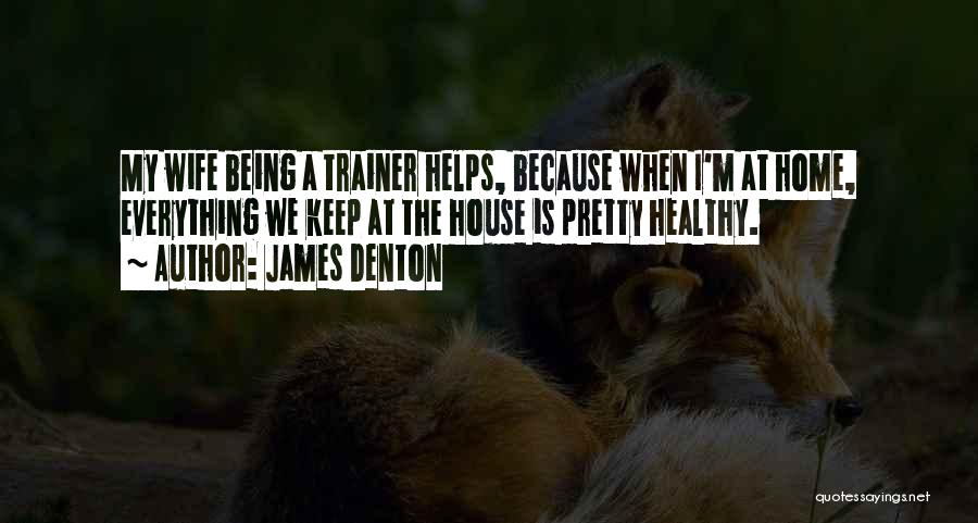 My Trainer Quotes By James Denton