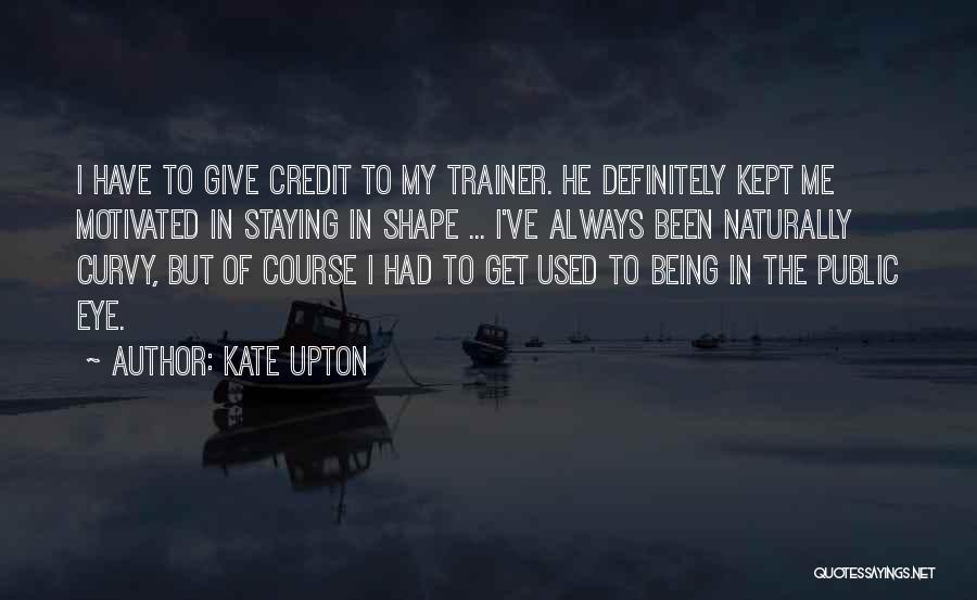 My Trainer Quotes By Kate Upton