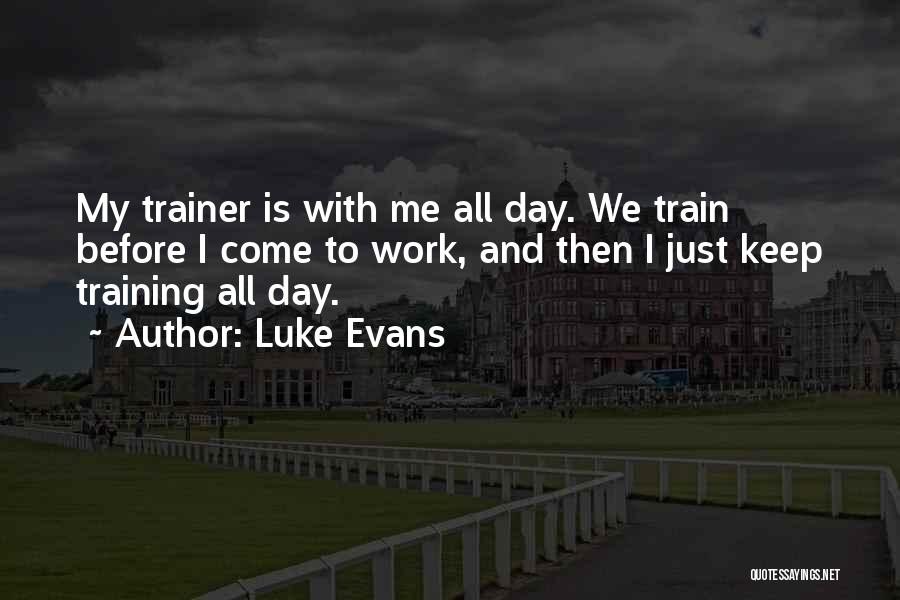 My Trainer Quotes By Luke Evans