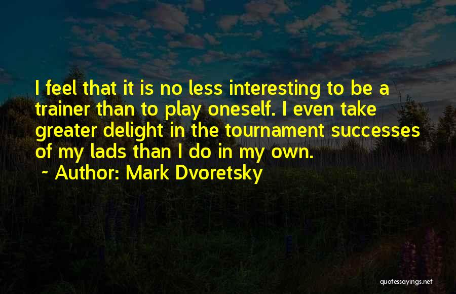 My Trainer Quotes By Mark Dvoretsky