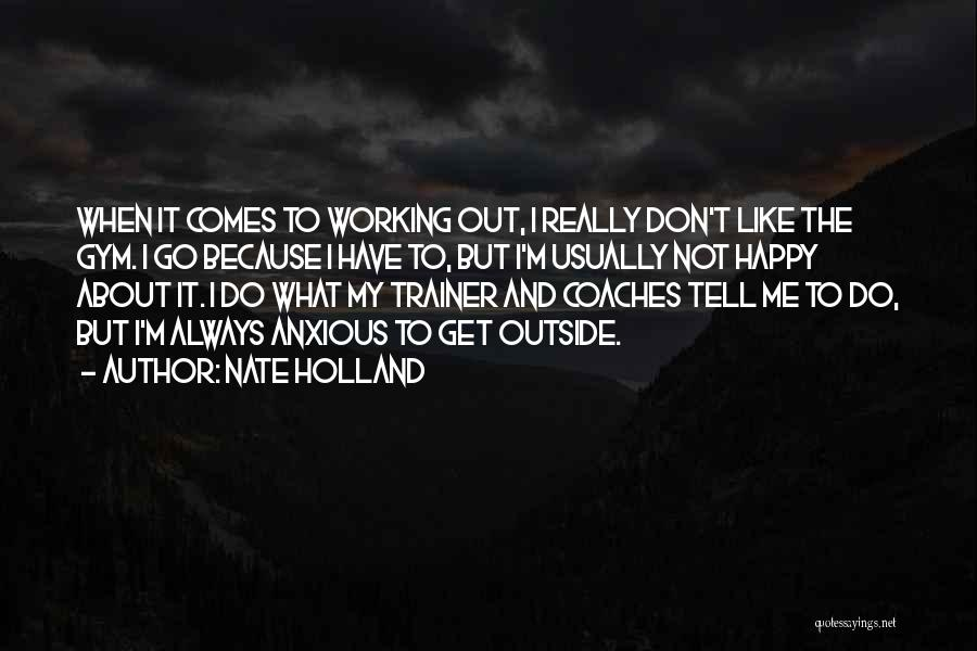 My Trainer Quotes By Nate Holland