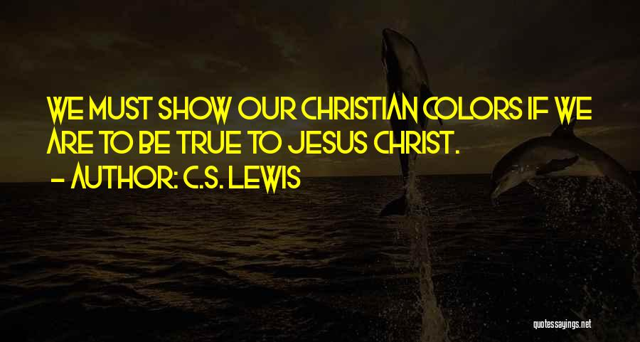 My True Colors Quotes By C.S. Lewis