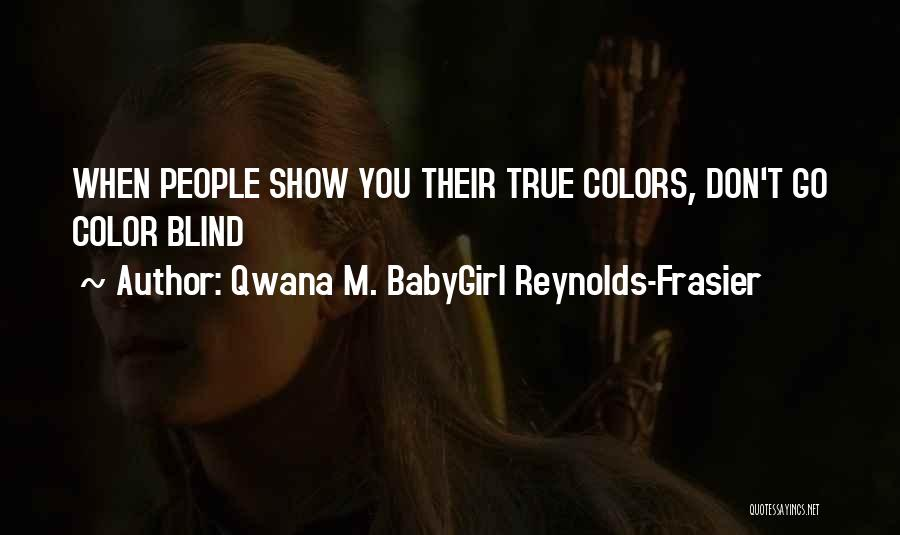 My True Colors Quotes By Qwana M. BabyGirl Reynolds-Frasier