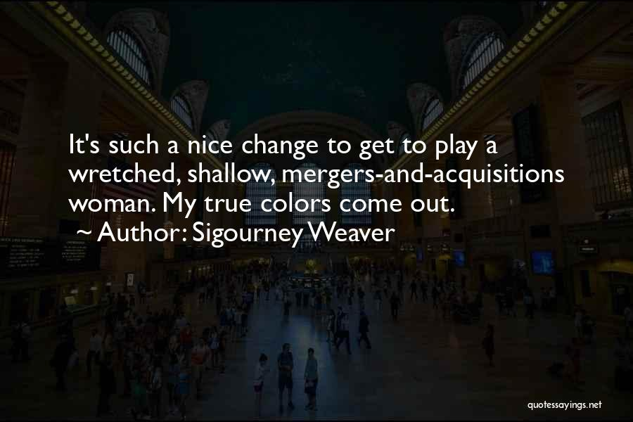 My True Colors Quotes By Sigourney Weaver