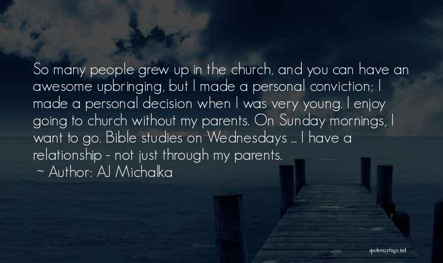 My Upbringing Quotes By AJ Michalka