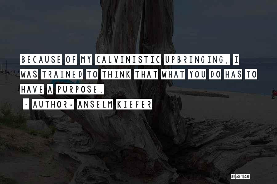 My Upbringing Quotes By Anselm Kiefer