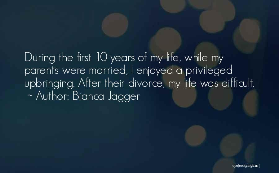 My Upbringing Quotes By Bianca Jagger
