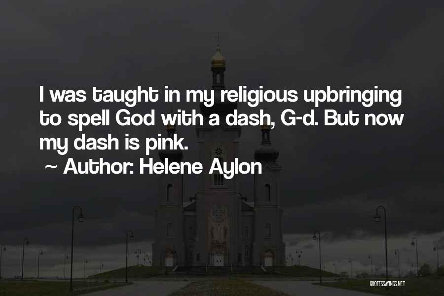 My Upbringing Quotes By Helene Aylon