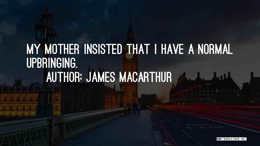 My Upbringing Quotes By James MacArthur