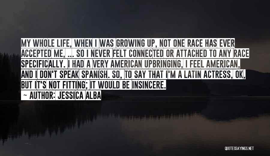 My Upbringing Quotes By Jessica Alba