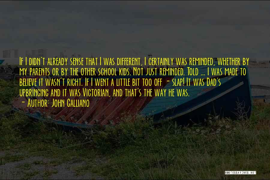 My Upbringing Quotes By John Galliano