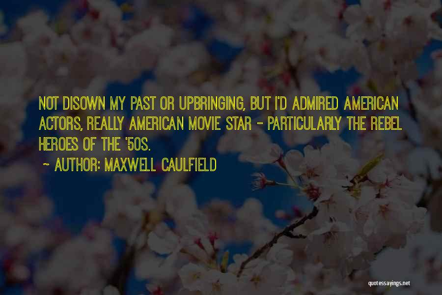 My Upbringing Quotes By Maxwell Caulfield
