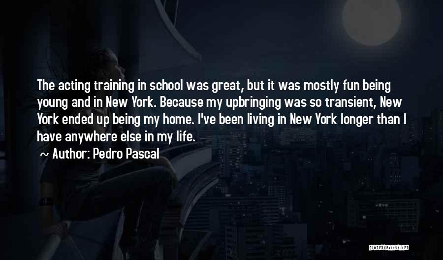 My Upbringing Quotes By Pedro Pascal