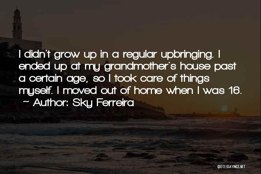My Upbringing Quotes By Sky Ferreira