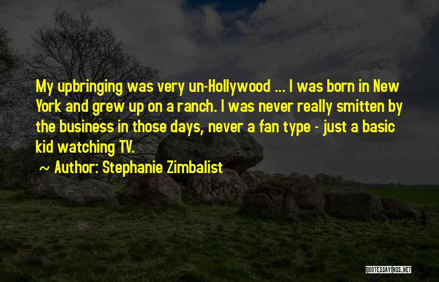 My Upbringing Quotes By Stephanie Zimbalist