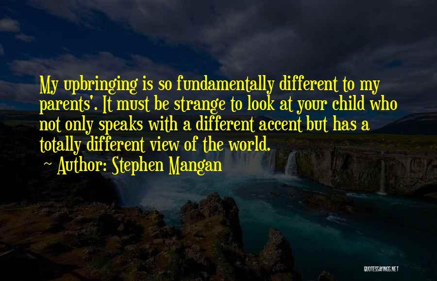 My Upbringing Quotes By Stephen Mangan