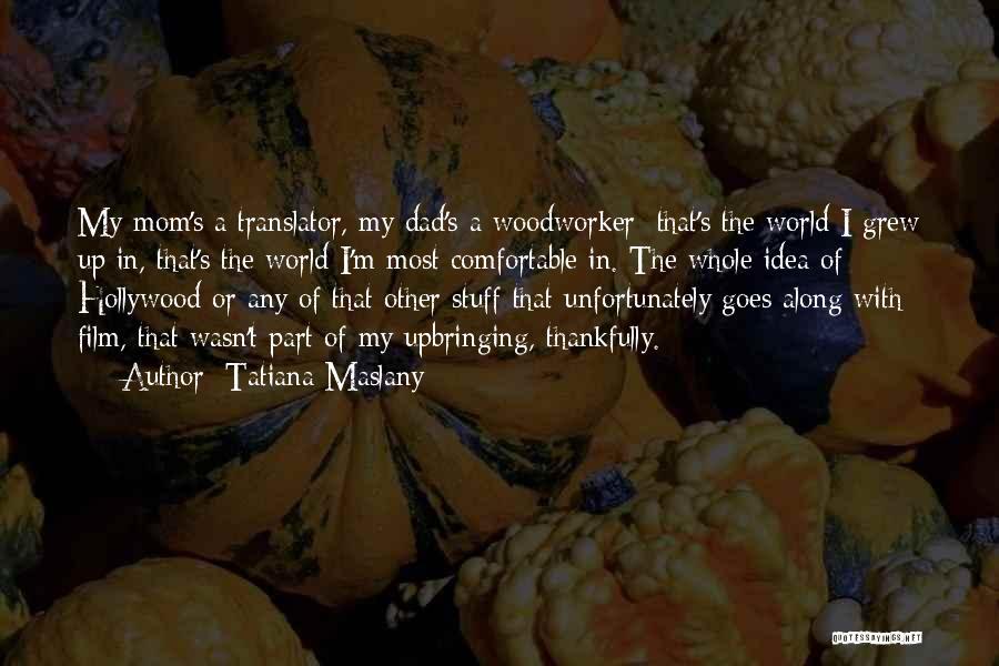 My Upbringing Quotes By Tatiana Maslany