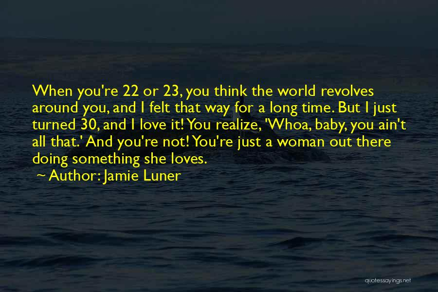 My World Revolves Around You Quotes By Jamie Luner