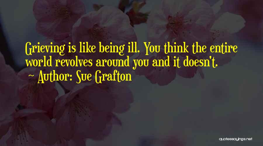 My World Revolves Around You Quotes By Sue Grafton